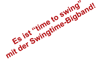 "Es ist ""time to swing""  mit der Swingtime-Bigband!"